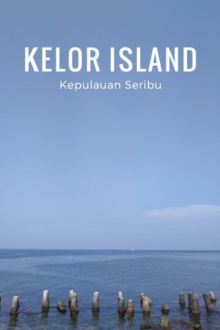 KELOR ISLAND Kepulauan Seribu