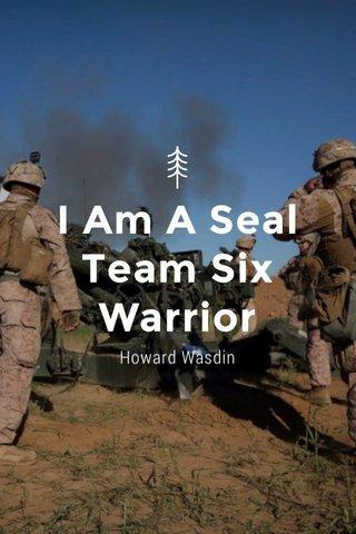 I Am A Seal Team Six Warrior Howard Wasdin