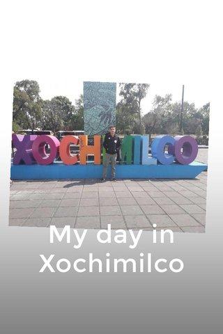 My day in Xochimilco