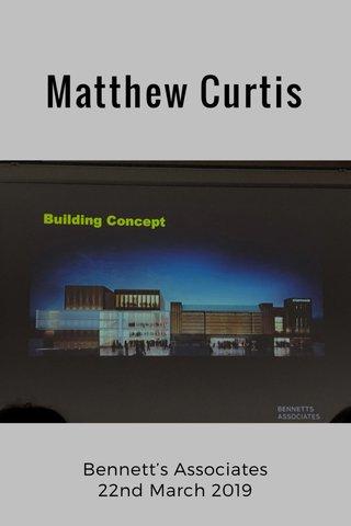 Matthew Curtis Bennett's Associates 22nd March 2019