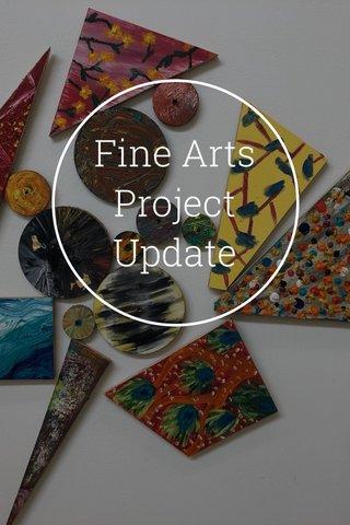 Fine Arts Project Update