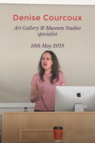 Denise Courcoux Art Gallery & Museum Studies specialist 10th May 2019