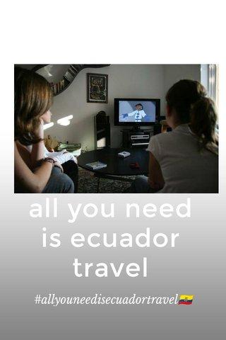 all you need is ecuador travel #allyouneedisecuadortravel🇪🇨