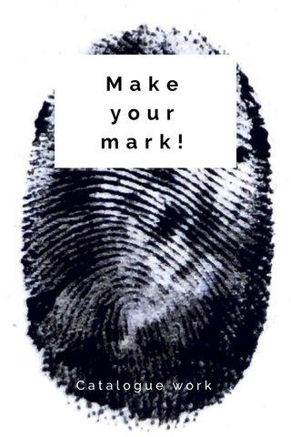 Make your mark! Catalogue work