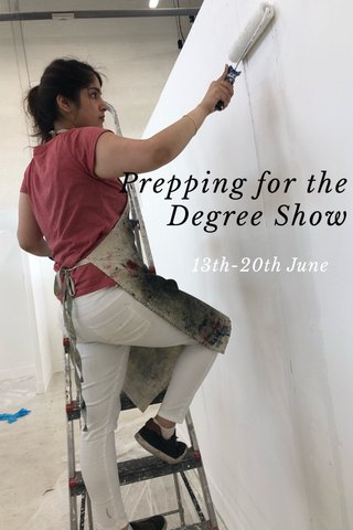 Prepping for the Degree Show 13th-20th June
