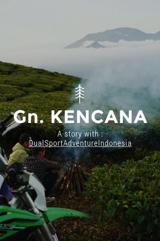 Gn. KENCANA A story with : DualSportAdventureIndonesia