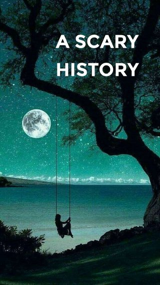 A SCARY HISTORY