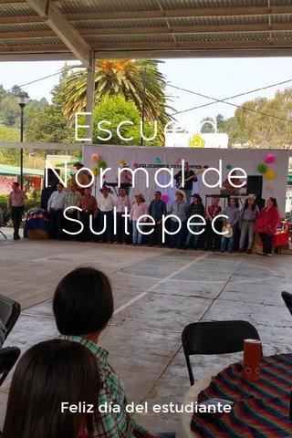 Escuela Normal de Sultepec Feliz día del estudiante