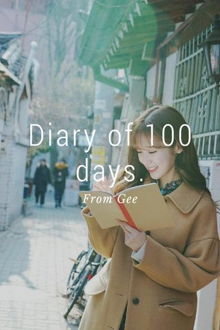 Diary of 100 days. From Gee