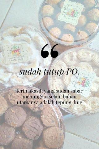 sudah tutup PO. terimakasih yang sudah sabar menunggu. selain bahan utamanya adalah tepung, kue kue mungil ini kami beri cinta yang besar. minal aidzin wal Faidzin mohon maaf lahir dan batin. 😊