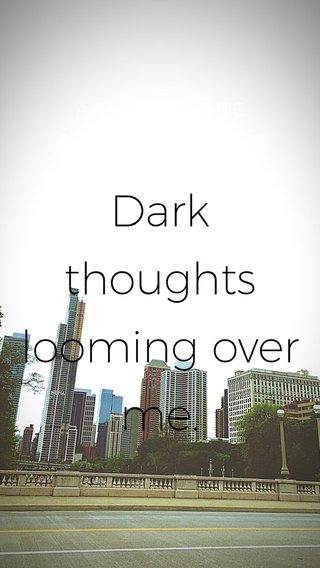 Dark thoughts looming over me. A SHORT TITLE A SHORT SUBTITLE