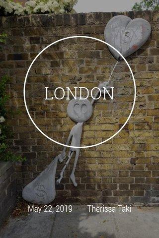LONDON May 22, 2019 - - - Therissa Taki