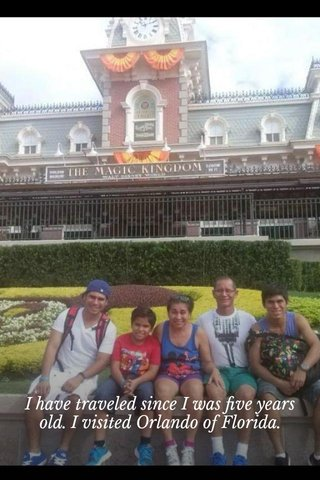 I have traveled since I was five years old. I visited Orlando of Florida.