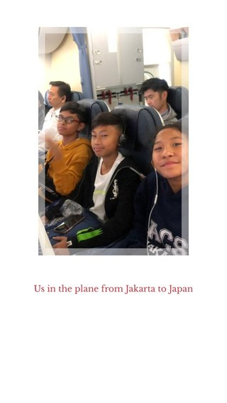 Us in the plane from Jakarta to Japan