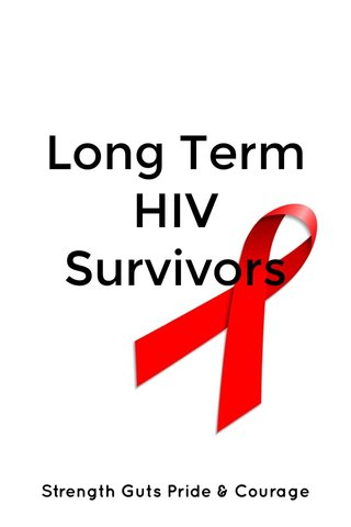 Long Term HIV Survivors Strength Guts Pride & Courage