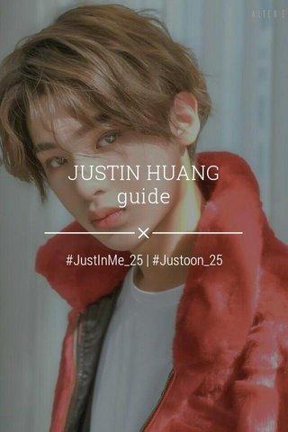 JUSTIN HUANG guide #JustInMe_25 | #Justoon_25