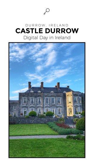 CASTLE DURROW Digital Day in Ireland DURROW, IRELAND
