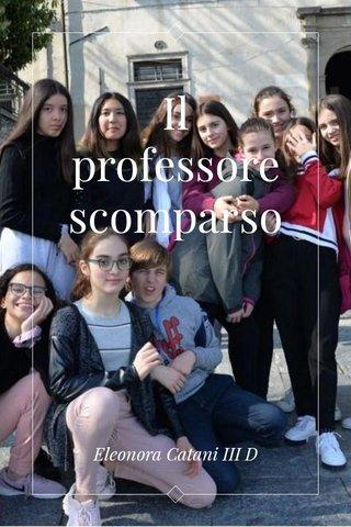 Il professore scomparso Eleonora Catani III D