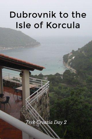 Dubrovnik to the Isle of Korcula Trek Croatia Day 2