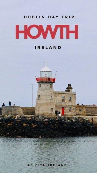 HOWTH IRELAND DUBLIN DAY TRIP: #DIGITALIRELAND