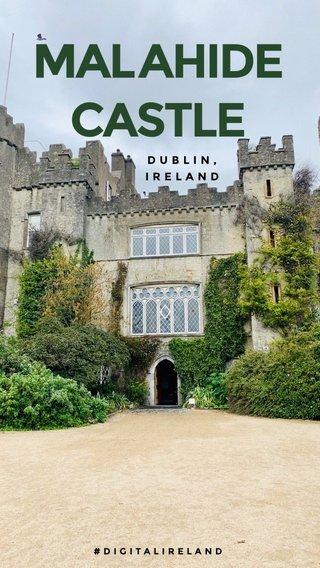 M A L A H I D E C A S T L E DUBLIN, IRELAND #DIGITALIRELAND