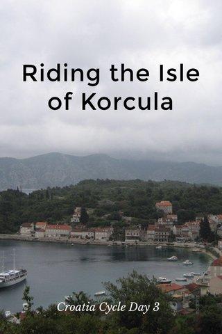 Riding the Isle of Korcula Croatia Cycle Day 3