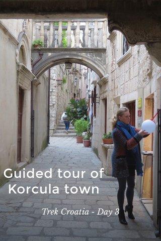 Guided tour of Korcula town Trek Croatia - Day 3