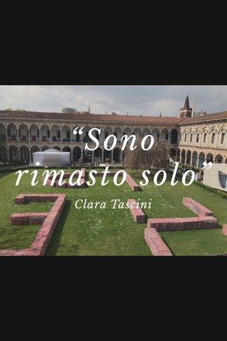 """""""Sono rimasto solo"""" Clara Tascini"""