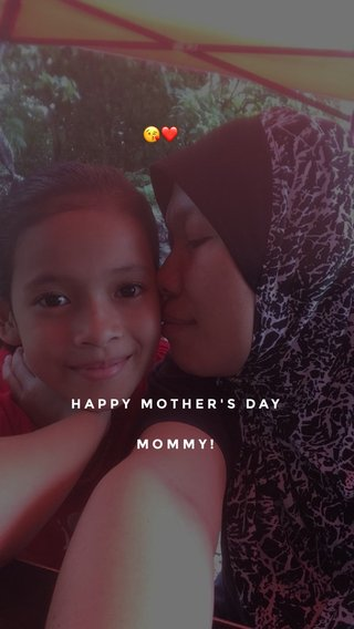 😘❤️ HAPPY MOTHER'S DAY MOMMY!