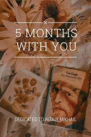 5 MONTHS WITH YOU DEDICATED TO ALTAIR MIKHAIL