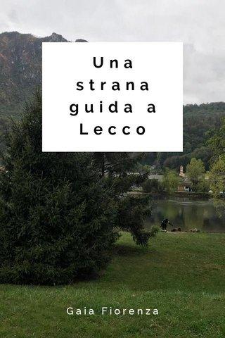 Una strana guida a Lecco Gaia Fiorenza