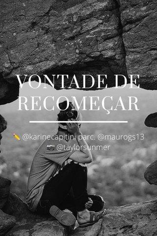 VONTADE DE RECOMEÇAR ✏️ @karinecapitini parc. @maurogs13 📷 @taylorsunmer
