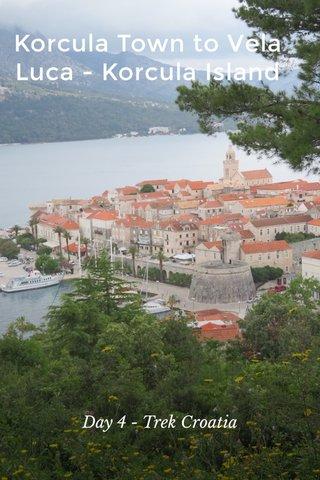 Korcula Town to Vela Luca - Korcula Island Day 4 - Trek Croatia