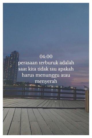 04:00 perasaan terburuk adalah saat kita tidak tau apakah harus menunggu atau menyerah