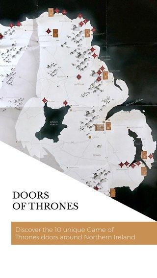 DOORS OF THRONES Discover the 10 unique Game of Thrones doors around Northern Ireland