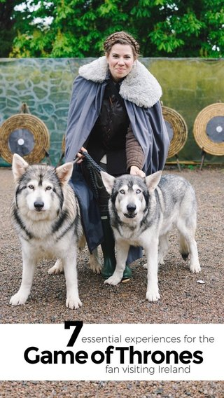 7 Game of Thrones essential experiences for the fan visiting Ireland