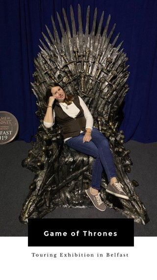 Game of Thrones Touring Exhibition in Belfast