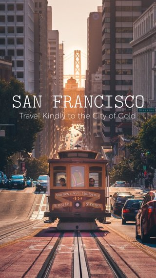 SAN FRANCISCO Travel Kindly to the City of Gold