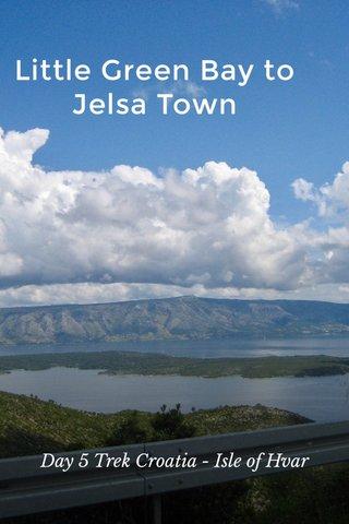 Little Green Bay to Jelsa Town Day 5 Trek Croatia - Isle of Hvar