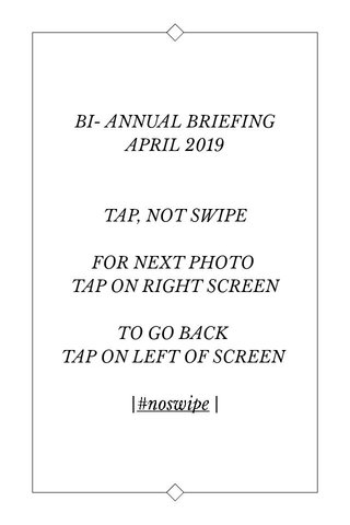 BI- ANNUAL BRIEFING APRIL 2019 TAP, NOT SWIPE FOR NEXT PHOTO TAP ON RIGHT SCREEN TO GO BACK TAP ON LEFT OF SCREEN |#noswipe |