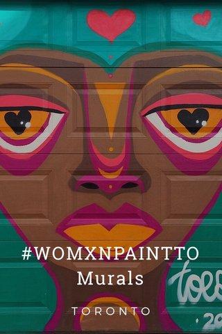 #WOMXNPAINTTO Murals TORONTO
