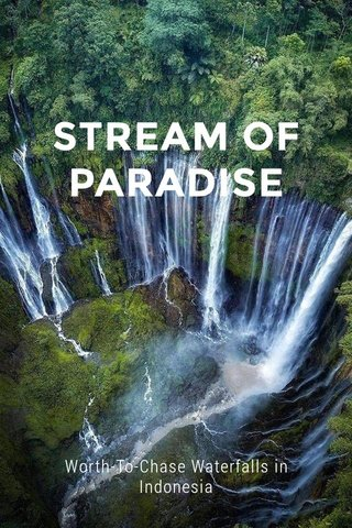 STREAM OF PARADISE Worth-To-Chase Waterfalls in Indonesia