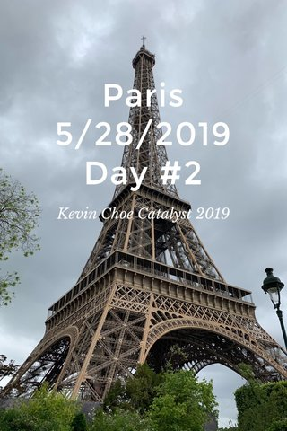 Paris 5/28/2019 Day #2 Kevin Choe Catalyst 2019