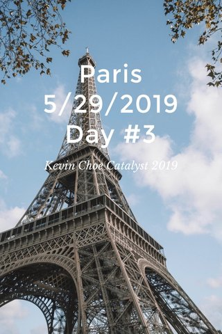 Paris 5/29/2019 Day #3 Kevin Choe Catalyst 2019
