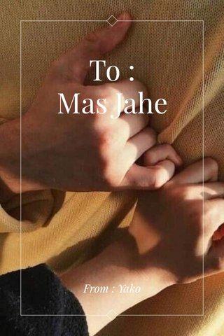 To : Mas Jahe From : Yako
