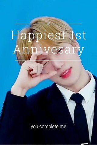 Happiest 1st Annivesary you complete me