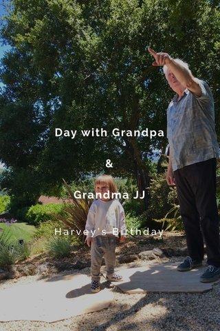 Day with Grandpa & Grandma JJ Harvey's Birthday