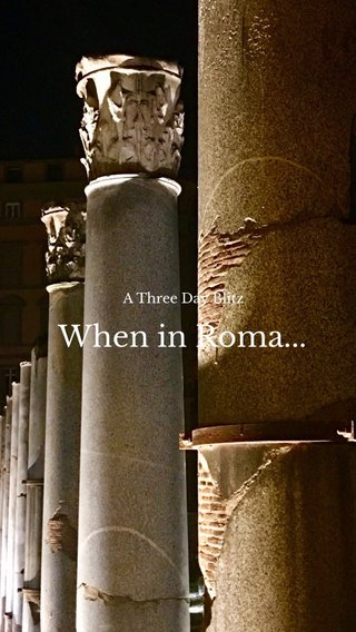 When in Roma... A Three Day Blitz