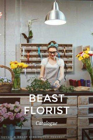 BEAST FLORIST Catalogue