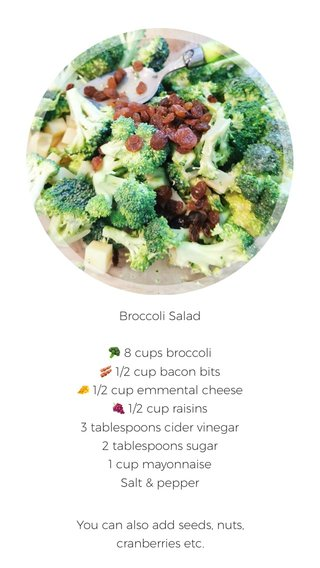 #broccolisalad You can also add seeds, nuts, cranberries etc. Broccoli Salad 🥦 8 cups broccoli 🥓 1/2 cup bacon bits 🧀 1/2 cup emmental cheese 🍇 1/2 cup raisins 3 tablespoons cider vinegar 2 tablespoons sugar 1 cup mayonnaise Salt & pepper